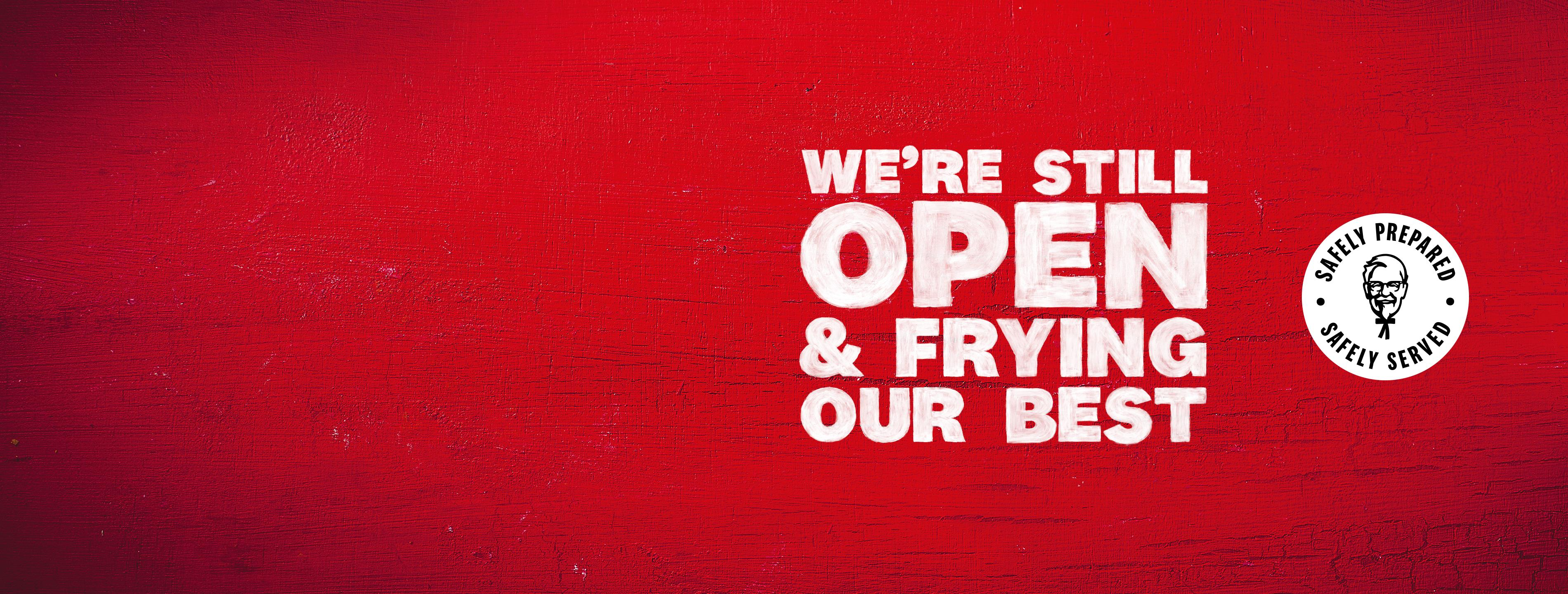 WE'RE OPEN & FRYING OUR BEST