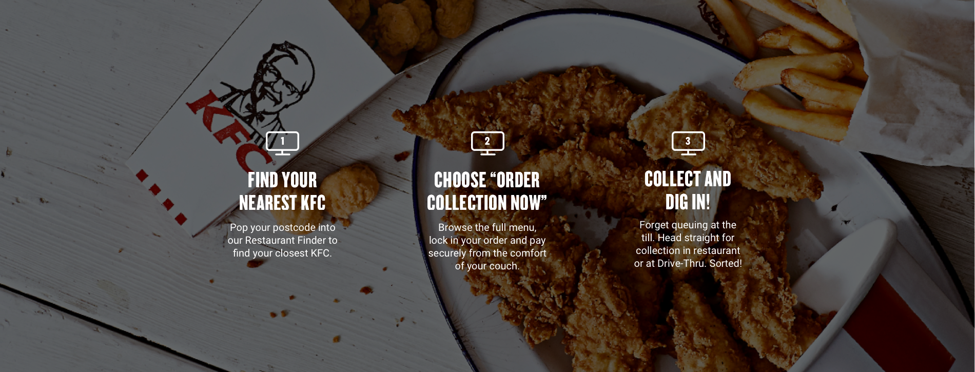 Find your nearest KFC, choose order collection now, collect and dig in